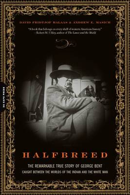 Halfbreed: The Remarkable True Story of George Bent: Caught Between the Worlds of the Indian and the White Man