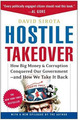 Hostile Takeover: How Big Money & Corruption Conquered Our Government--And How We Take It Back