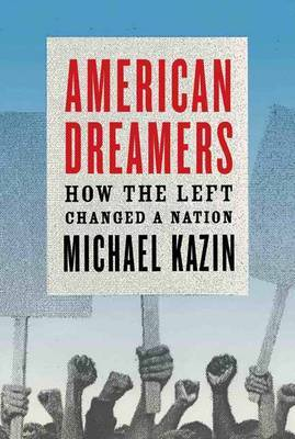 American Dreamers: How the Left Changed a Nation