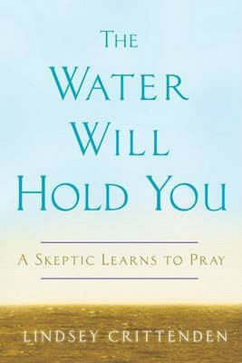 The Water Will Hold You: A Skeptic Learns to Pray