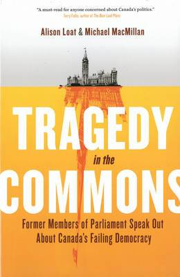 Tragedy in the Commons: What Our Members of Parliament Tell Us About Our Democracy