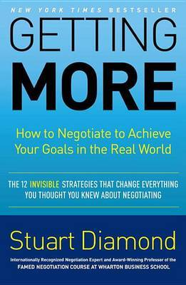 Getting More: How to Negotiate to Achieve Your Goals in the Real World