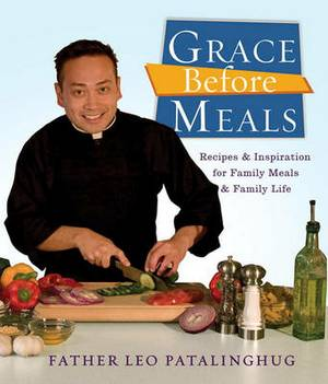 Grace Before Meals: Recipes and Inspiration for Family Meals and Family Life