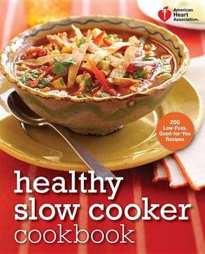 Healthy Slow Cooker Cookbook: 200 Low-Fuss, Good-For-You Recipes