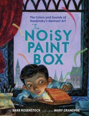 The Noisy Paint Box: The Colors and Sounds of Kandinsky's Abstract Art