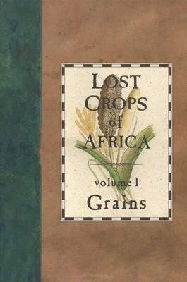 Lost Crops of Africa: v. 1: Grains