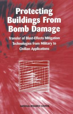 Protecting Buildings from Bomb Damage: Transfer of Blast-Effects Mitigation Technologies from Military to Civilian Applications