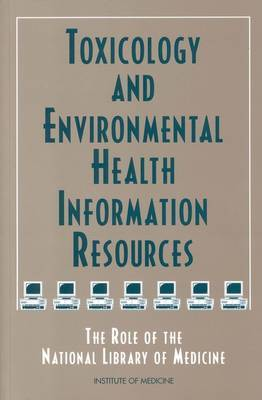 Toxicology and Environmental Health Information Resources: The Role of the National Library of Medicine