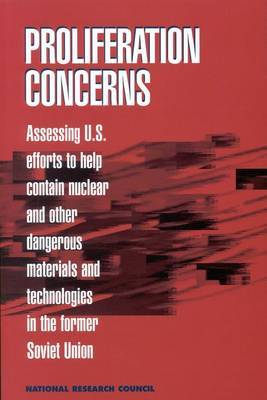 Proliferation Concerns: Assessing U.S. Efforts to Help Contain Nuclear and Other Dangerous Materials and Technologies in the Former Soviet Union