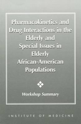 Pharmacokinetics and Drug Interactions in the Elderly and Special Issues in Elderly African-American Populations: Workshop Summary