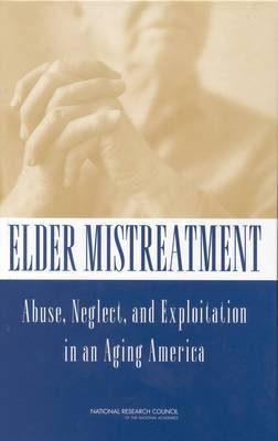 Elder Mistreatment: Abuse, Neglect and Exploitation in an Aging America