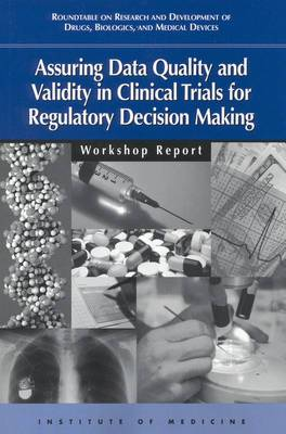 Assuring Data Quality and Validity in Clinical Trials for Regulatory Decision Making: Workshop Report