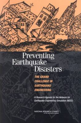 Preventing Earthquake Disasters: The Grand Challenge in Earthquake Engineering: A Research Agenda for the Network for Earthquake Engineering Simulation (NEES)
