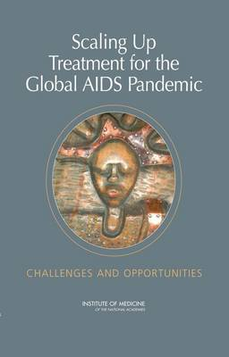 Scaling Up Treatment for the Global AIDS Pandemic: Challenges and Opportunities