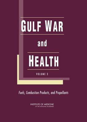Gulf War and Health: Fuels, Combustion Products, and Propellants: Volume 3