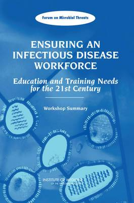 Ensuring an Infectious Disease Workforce: Education and Training Needs for the 21st Century, Workshop Summary