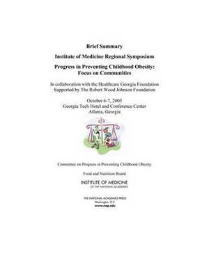 Progress in Preventing Childhood Obesity: Focus on Communities - Brief Summary: Institute of Medicine Regional Symposium