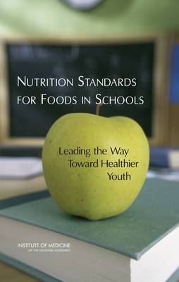Nutrition Standards for Foods in Schools: Leading the Way Toward Healthier Youth