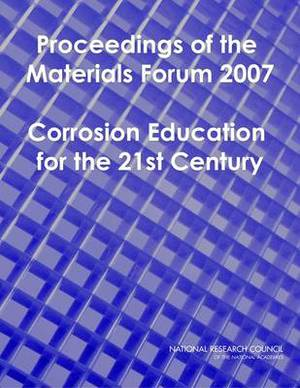 Proceedings of the Materials Forum 2007: Corrosion Education for the 21st Century