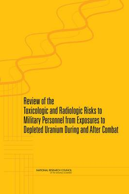 Review of the Toxicologic and Radiologic Risks to Military Personnel from Exposures to Depleted Uranium During and After Combat