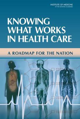 Knowing What Works in Health Care: A Roadmap for the Nation