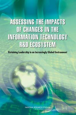 Assessing the Impacts of Changes in the Information Technology R&D Ecosystem: Retaining Leadership in an Increasingly Global Environment