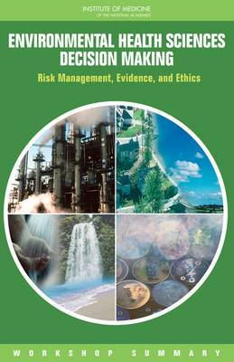 Environmental Health Sciences Decision Making: Risk Management, Evidence, and Ethics: Workshop Summary