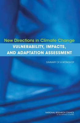 New Directions in Climate Change Vulnerability, Impacts, and Adaptation Assessment: Summary of a Workshop