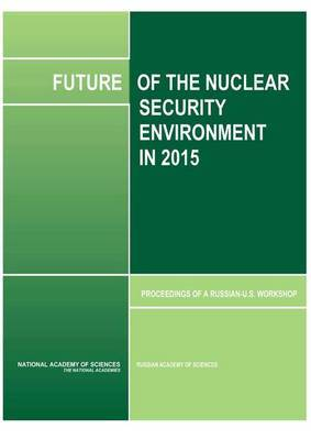Future of the Nuclear Security Environment in 2015: Proceedings of a Russian-U.S. Workshop