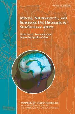 Mental, Neurological, and Substance Use Disorders in Sub-Saharan Africa: Reducing the Treatment Gap, Improving Quality of Care: Summary of a Joint Workshop by the Institute of Medicine and the Uganda National Academy of Sciences
