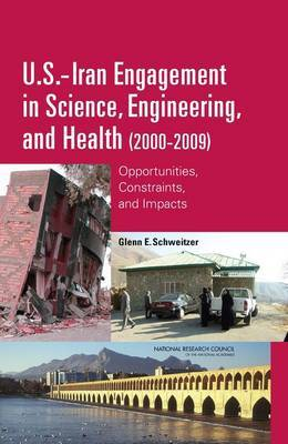 U.S.-Iran Engagement in Science, Engineering, and Health (2000-2009): Opportunities, Constraints, and Impacts