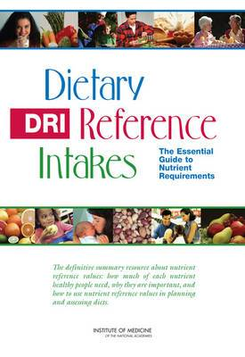 Dietary Reference Intakes: The Essential Guide to Nutrient Requirements