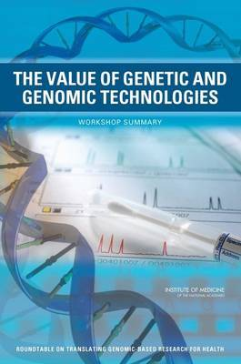 The Value of Genetic and Genomic Technologies: Workshop Summary