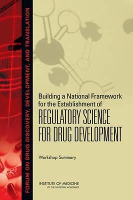 Building a National Framework for the Establishment of Regulatory Science for Drug Development: Workshop Summary
