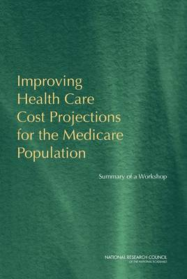 Improving Health Care Cost Projections for the Medicare Population: Summary of a Workshop