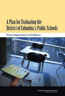 A Plan for Evaluating the District of Columbia's Public Schools: From Impressions to Evidence