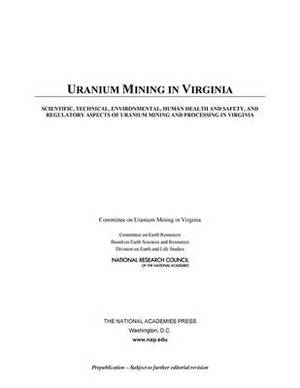 Uranium Mining in Virginia: Scientific, Technical, Environmental, Human Health and Safety, and Regulatory Aspects of Uranium Mining and Processing in Virginia