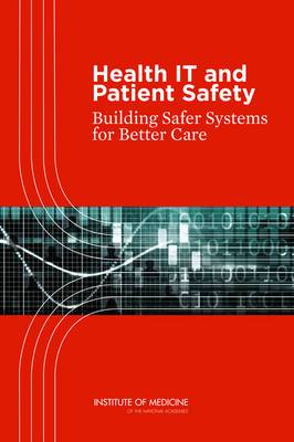 Health IT and Patient Safety: Building Safer Systems for Better Care