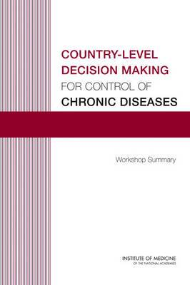 Country-Level Decision Making for Control of Chronic Diseases: Workshop Summary
