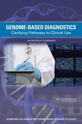 Genome-Based Diagnostics: Clarifying Pathways to Clinical Use: Workshop Summary