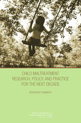 Child Maltreatment Research, Policy, and Practice for the Next Decade: Workshop Summary