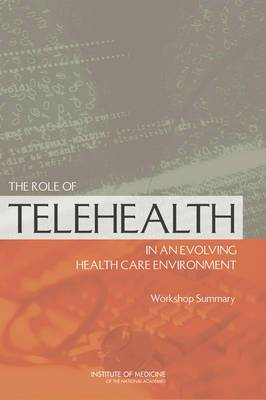 The Role of Telehealth in an Evolving Health Care Environment: Workshop Summary