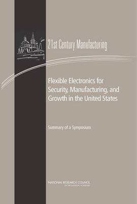 Flexible Electronics for Security, Manufacturing, and Growth in the United States: Summary of a Symposium