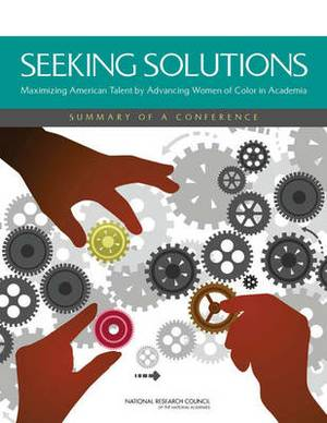 Seeking Solutions: Maximizing American Talent by Advancing Women of Color in Academia: Summary of a Conference