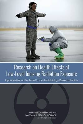 Research on Health Effects of Low-Level Ionizing Radiation Exposure: Opportunities for the Armed Forces Radiobiology Research Institute