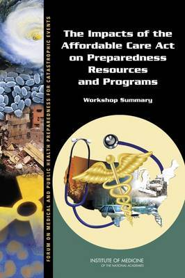 The Impacts of the Affordable Care Act on Preparedness Resources and Programs: Workshop Summary