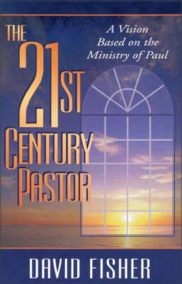 The 21st Century Pastor: A Vision Based on the Ministry of Paul