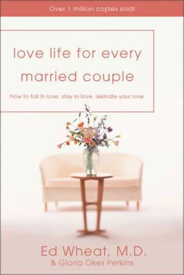 Love Life for Every Married Couple: How to Fall in Love and Stay in Love