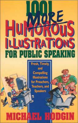 1001 More Humourous Illustrations for Public Speaking: Fresh, Timely, and Compelling Illustrations for Preachers, Teachers, and Speakers