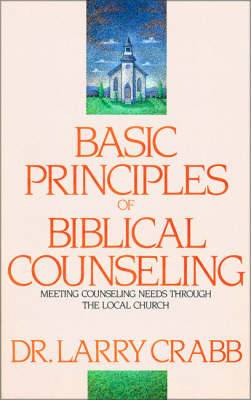 Basic Principles of Biblical Counseling: Meeting Counseling Needs Through the Local Church